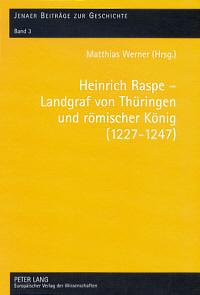 Heinrich Raspe - Landgraf von Thüringen und römischer König (1227-1247)