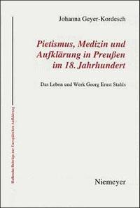 Pietismus, Medizin und Aufklärung in Preußen im 18. Jahrhundert