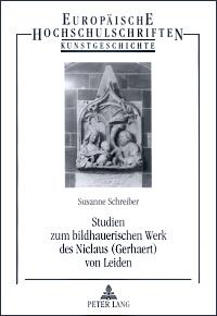Studien zum bildhauerischen Werk des Niclaus (Gerhaert) von Leiden