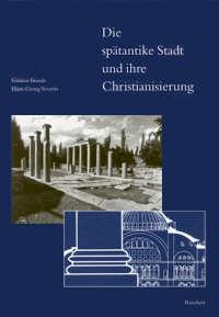 Die spätantike Stadt und ihre Christianisierung