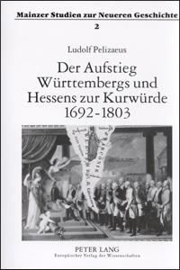 Der Aufstieg Württembergs und Hessens zur Kurwürde 1692-1803