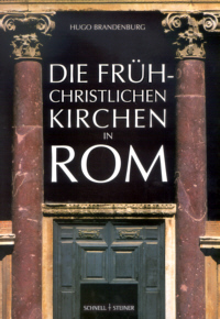 Die frühchristlichen Kirchen Roms vom 4. bis zum 7. Jahrhundert