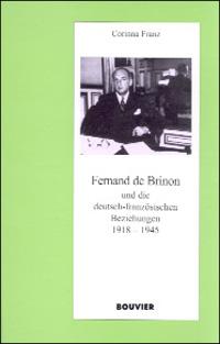 Fernand de Brinon und die deutsch-französischen Beziehungen 1918-1945