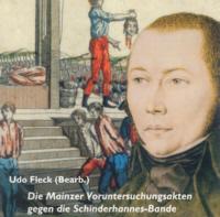 Die Mainzer Voruntersuchungsakten gegen die Schinderhannes-Bande