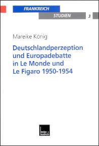 Deutschlandperzeption und Europadebatte in Le Monde und Le Figaro 1950-1954