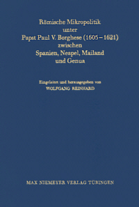 Rmische Mikropolitik unter Papst Paul V. Borghese (1605-1621) zwischen Spanien, Neapel, Mailand und Genua
