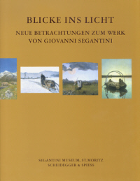 Blicke ins Licht : neue Betrachtungen zum Werk von Giovanni Segantini