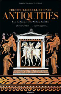 Pierre-François Hugues D'Hancarville: The Complete Collection of Antiquities from the Cabinet of Sir William Hamilton
