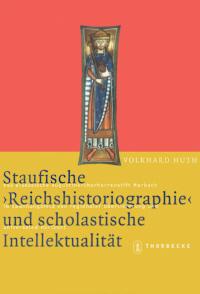 """Staufische """"Reichshistoriographie"""" und scholastische Intellektualität"""