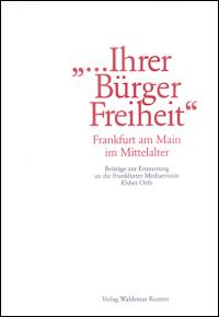 """"""" ... Ihrer Bürger Freiheit"""". Frankfurt am Main im Mittelalter"""