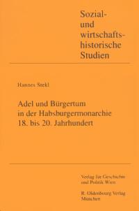 Adel und Bürgertum in der Habsburgermonarchie 18. bis 20. Jahrhundert