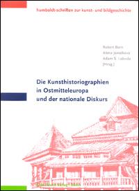 Die Kunsthistoriographien in Ostmitteleuropa und der nationale Diskurs