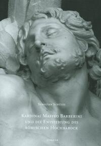 Kardinal Maffeo Barberini später Papst Urban VIII. und die Entstehung des römischen Hochbarock