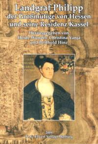 Landgraf Philipp der Großmütige von Hessen und seine Residenz Kassel