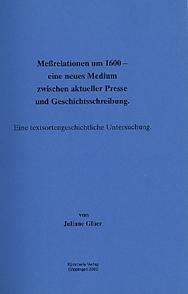 Meßrelationen um 1600 - ein neues Medium zwischen aktueller Presse und Geschichtsschreibung