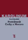 Protektorát Čechy a Morava. Státoprávní a politické aspekty nacistického okupačního režimu v českých zemích 1939-1945