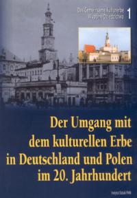 Der Umgang mit dem kulturellen Erbe in Deutschland und Polen im 20. Jahrhundert