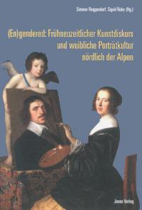 (En)gendered: Frühneuzeitlicher Kunstdiskurs und weibliche Porträtkultur nördlich der Alpen