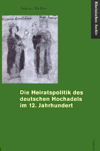 Die Heiratspolitik der deutschen Hochadels im 12. Jahrhundert