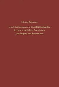 Untersuchungen zu den Reichsstraßen in den westlichen Provinzen des Imperium Romanum