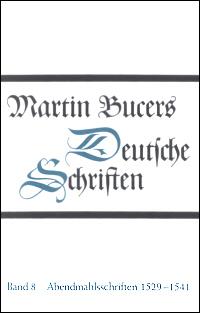 Deutsche Schriften, Bd. 8: Abendmahlsschriften 1529-1541