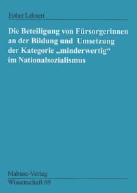 """Die Beteiligung von Fürsorgerinnen an der Bildung und Umsetzung der Kategorie """"minderwertig"""" im Nationalsozialismus"""