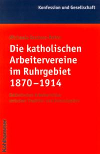 Die katholischen Arbeitervereine im Ruhrgebiet 1870-1914