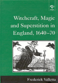Witchcraft, Magic and Superstition in England, 1640-70