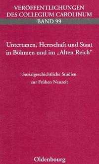 """Untertanen, Herrschaft und Staat in Böhmen und im """"Alten Reich"""""""