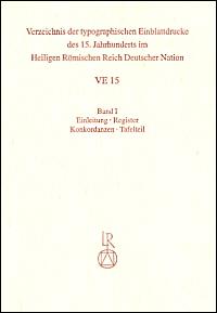 Verzeichnis der typographischen Einblattdrucke des 15. Jahrhunderts im Heiligen Römischen Reich Deutscher Nation. VE 15
