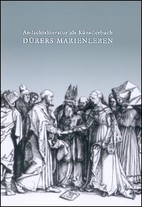 Andachtsliteratur als Künstlerbuch. Dürers Marienleben