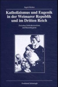 Katholizismus und Eugenik in der Weimarer Republik und im Dritten Reich