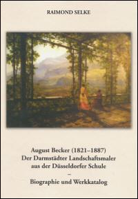 August Becker (1821-1887). Der Darmstädter Landschaftsmaler aus der Düsseldorfer Schule