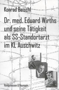 Dr. med. Eduard Wirths und seine Tätigkeit als SS-Standortarzt im KL Auschwitz