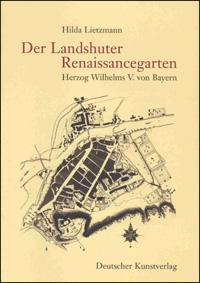 Der Landshuter Renaissancegarten Herzog Wilhelms V. von Bayern