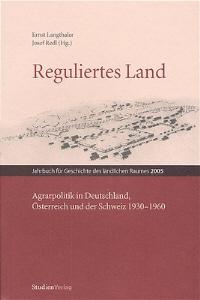 Reguliertes Land. Agrarpolitik in Deutschland, Österreich und der Schweiz 1930-1960