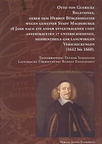 Relationes, derer dem Herren Bürgermeister wegen gemeiner Stadt Magdeburgk 18 Jahr nach ein ander uffgetragenen undt anvertraueten 17 unterschiedenen, mehrentheils gar langwirigen Verschickungen (1642 bis 1660)