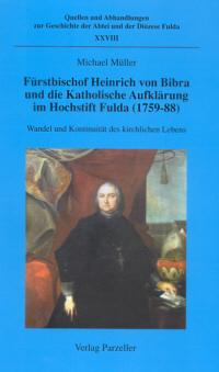 Fürstbischof Heinrich von Bibra und die Katholische Aufklärung im Hochstift Fulda (1759-88)
