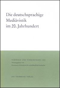 Die deutschsprachige Mediävistik im 20. Jahrhundert
