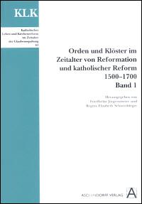 Orden und Klöster im Zeitalter von Reformation und katholischer Reform. 1500-1700. Band 1