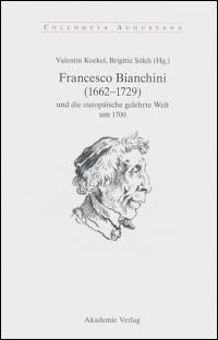 Francesco Bianchini (1662-1729) und die europäische gelehrte Welt um 1700