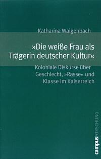 """""""Die weiße Frau als Trägerin deutscher Kultur"""""""