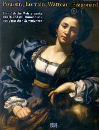 Poussin, Lorrain, Watteau, Fragonard . . . Französische Meisterwerke des 17. und 18. Jahrhunderts aus deutschen Sammlungen