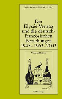 Der Élyséevertrag und die deutsch-französischen Beziehungen 1945 - 1963 - 2003