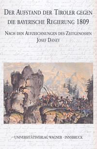 Der Aufstand der Tiroler gegen die bayerische Regierung 1809 nach den Aufzeichnungen des Zeitgenossen Josef Daney