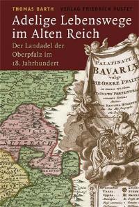 Adelige Lebenswege im Alten Reich