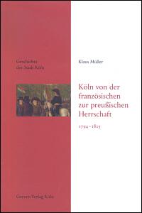 Köln von der französischen zur preußischen Herrschaft 1794-1815