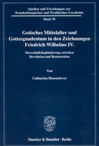 Gotisches Mittelalter und Gottesgnadentum in den Zeichnungen Friedrich Wilhelms IV.