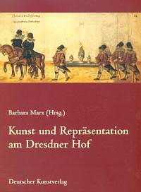 Kunst und Repräsentation am Dresdner Hof