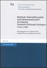 Mathesis, Naturphilosophie und Arkanwissenschaft im Umkreis Friedrich Christoph Oetingers (1702 - 1782)